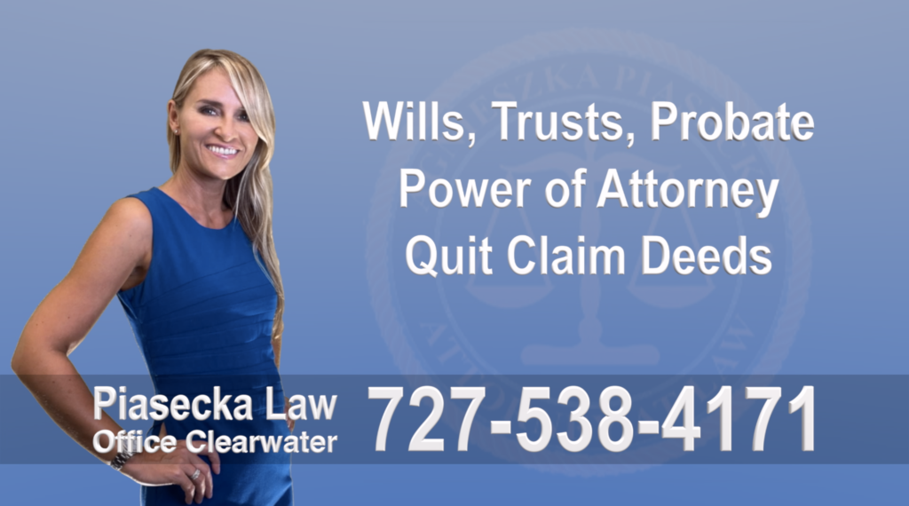 Wills, Trusts, Clearwater, Florida, Probate, Quit Claim Deeds, Power of Attorney, Attorney, Lawyer, Agnieszka Piasecka, Aga Piasecka, Piasecka